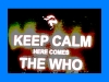 Keep Calm Here Comes The Who